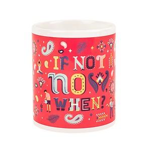 If Not Now Coffee Mug- Rs 200 offon 4 Mugs